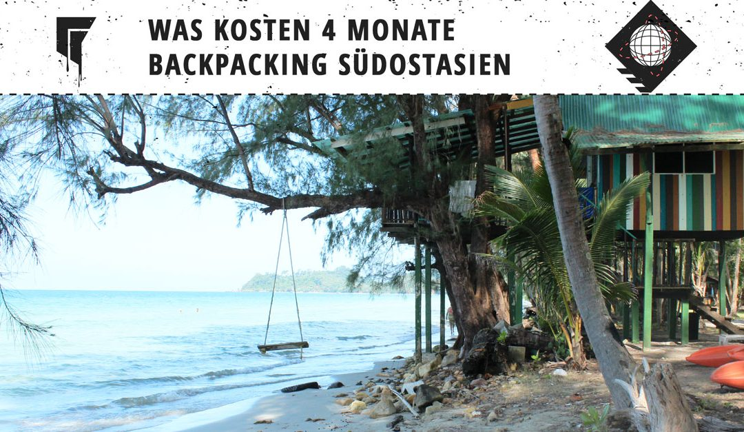 Backpacking Südostasien – Was kosten 4 Monate?